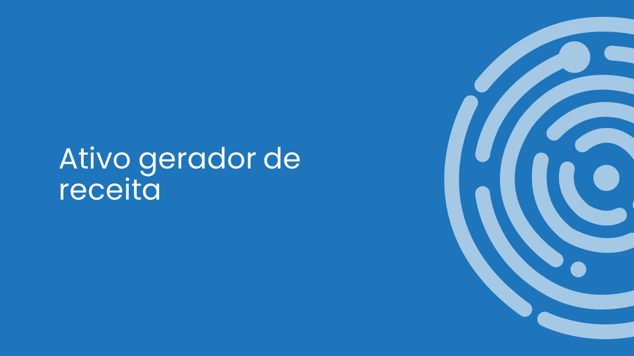 ATIVO GERADOR DE RECEITAS