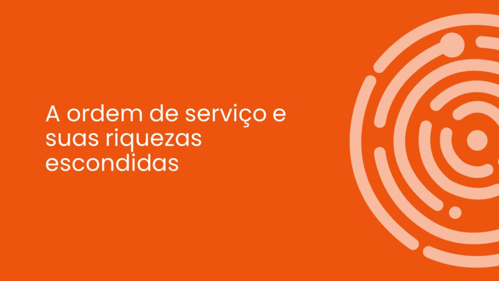 A ORDEM DE SERVIÇO E SUAS RIQUEZAS ESCONDIDAS