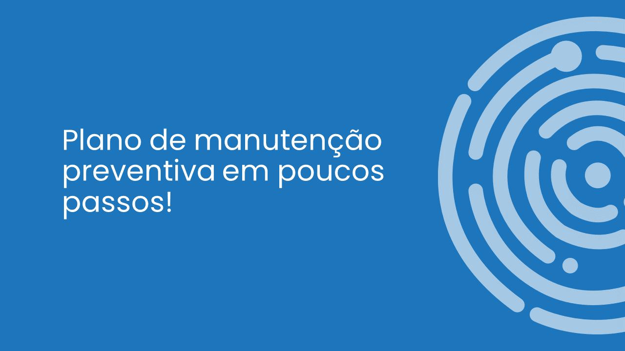 PLANO DE MANUTENÇÃO PREVENTIVA EM POUCOS PASSOS!