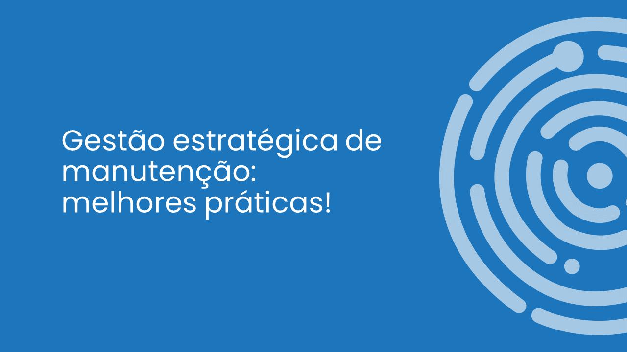 GESTÃO ESTRATÉGICA DE MANUTENÇÃO: MELHORES PRÁTICAS!