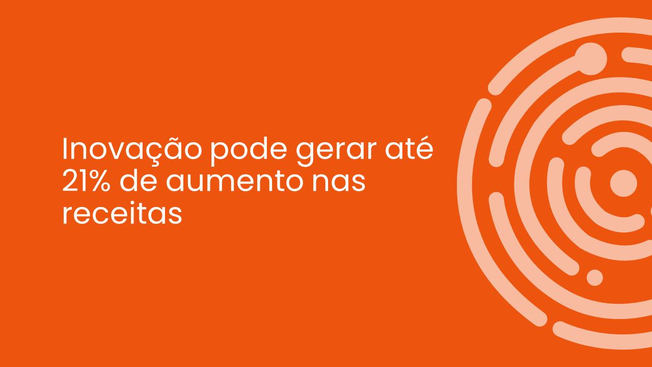 INOVAÇÃO PODE GERAR ATÉ 21% DE AUMENTO NAS RECEITAS