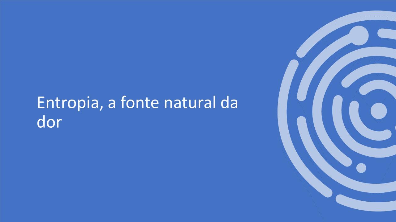 ENTROPIA, A FONTE NATURAL DA DOR