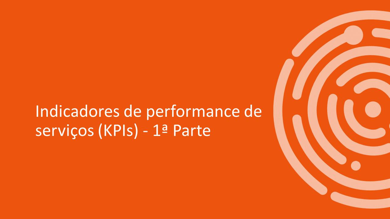 INDICADORES DE PERFORMANCE (KPIs) – 1ª Parte